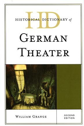 "William Grange's ""Historical Dictionary of German Theater"" (Rowman & Littlefield)."