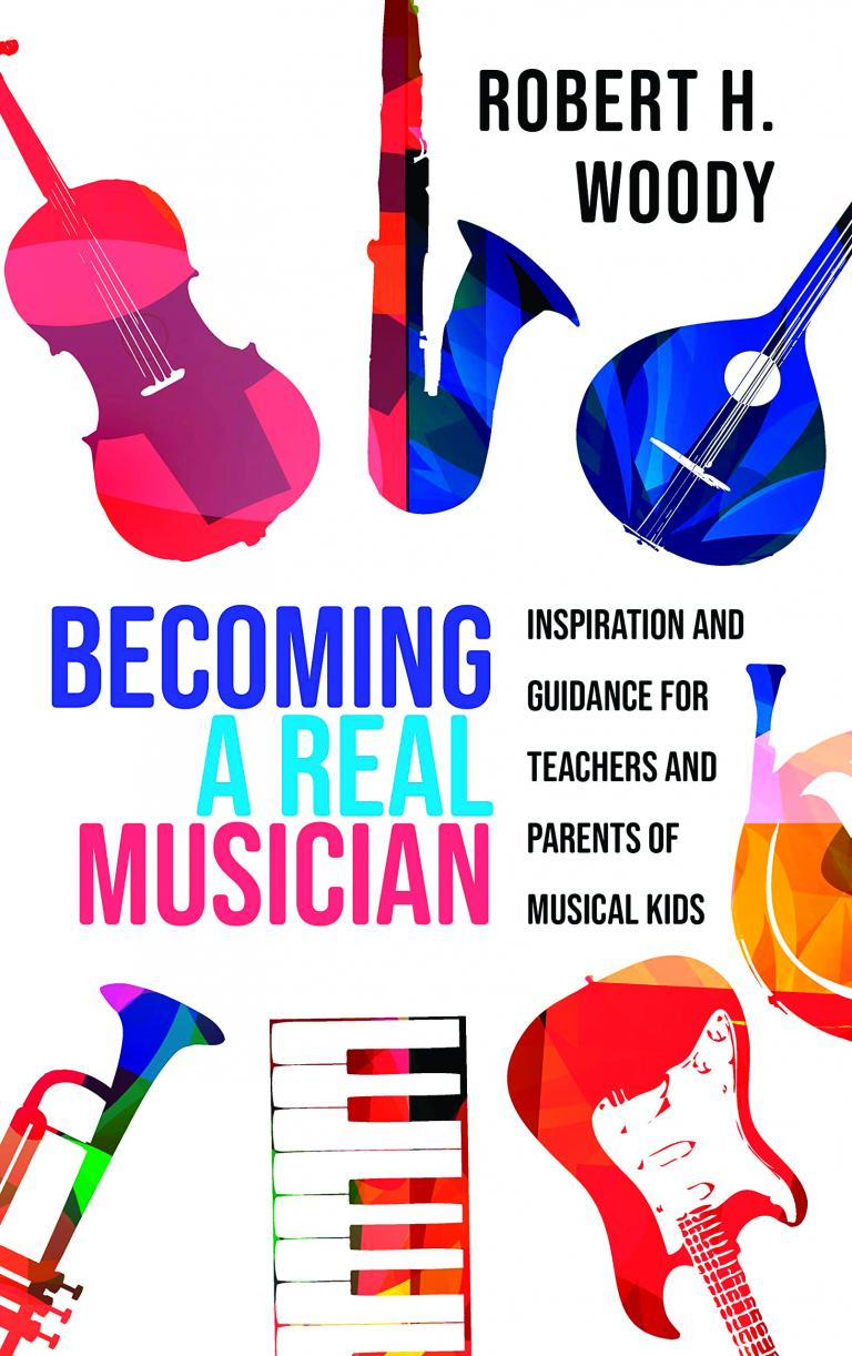 """The cover of Robert Woody's new book, """"Becoming a Real Musician:  Inspiration and Guidance for Teachers and Parents of Musical Kids,"""" which affirms the idea that children become musical through appropriate musical experiences that are supported by the adults in their lives."""