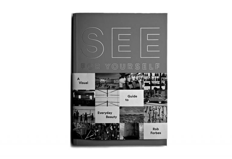 "Rob Forbes book ""See for Yourself:  A Visual Guide to Everyday Beauty."""