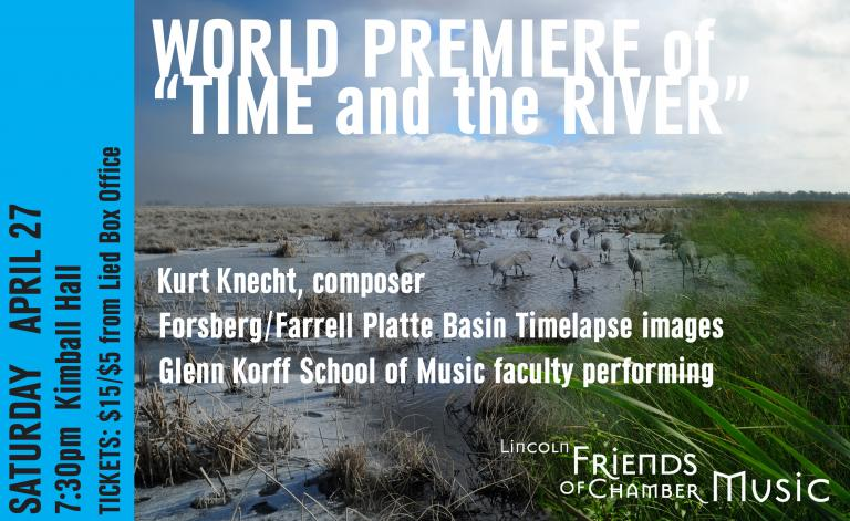 """Lincoln Friends of Chamber Music presents the premiere of """"Time and the River,"""" featuring a commissioned work by composer Kurt Knecht (D.M.A. 2009) and incoporating visual images from the Platte Basin Timelapse project."""